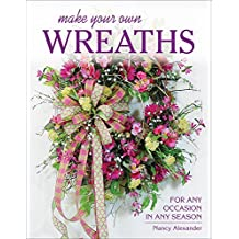 Make Your Own Wreaths: For Any Occasion in Any Season (English Edition)