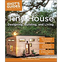 Tiny House Designing, Building, & Living (Idiot's Guides) (English Edition)