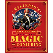 Mysterio's Encyclopedia of Magic and Conjuring: A Complete Compendium of Astonishing Illusions (English Edition)