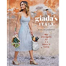 Giada's Italy: My Recipes for La Dolce Vita: A Cookbook (English Edition)