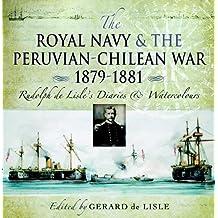 Royal Navy and the Peruvian-Chilean War 1879 - 1881: Rudolf de Lisle's Diaries and Watercolors: Rudolf De Lisle's Diaries and Watercolours (English Edition)