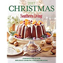 Christmas with Southern Living 2017: Inspired Ideas for Holiday Cooking and Decorating (English Edition)