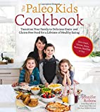 The Paleo Kids Cookbook: Transition Your Family to Delicious Grain- and Gluten-free Food for a Lifetime of Healthy Eating