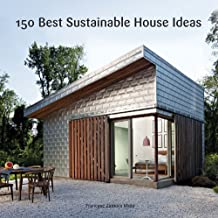 150 Best Sustainable House Ideas (English Edition)