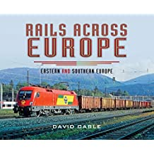 Rails Across Europe: Eastern and Southern Europe (English Edition)