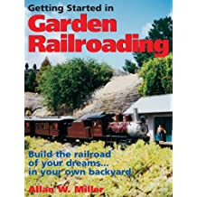 Getting Started in Garden Railroading: Build the railroad of your dreams#in your own backyard! (English Edition)