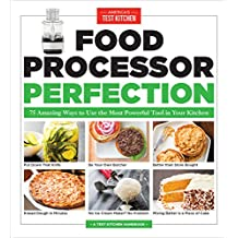 Food Processor Perfection: 75 Amazing Ways to Use the Most Powerful Tool in Your Kitchen (English Edition)