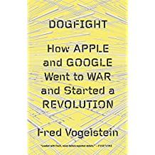 Dogfight: How Apple and Google Went to War and Started a Revolution (English Edition)