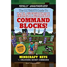 Ultimate Guide to Mastering Command Blocks!: Minecraft Keys to Unlocking Secret Commands (English Edition)