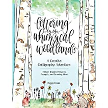 Lettering in the Whimsical Woodlands: A Creative Calligraphy Adventure--Nature-Inspired Projects, Prompts and Drawing Ideas (English Edition)