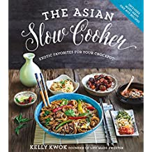 The Asian Slow Cooker: Exotic Favorites for Your Crockpot (English Edition)