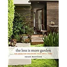 The Less Is More Garden: Big Ideas for Designing Your Small Yard (English Edition)