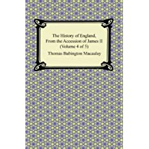 The History of England, From the Accession of James II (Volume 4 of 5) (English Edition)