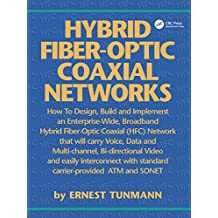 Hybrid Fiber-Optic Coaxial Networks: How to Design, Build, and Implement an Enterprise-Wide Broadband HFC Network (English Edition)