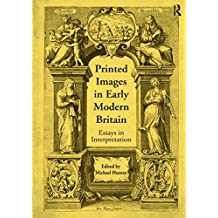 Printed Images in Early Modern Britain: Essays in Interpretation (English Edition)