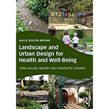 Landscape and Urban Design for Health and Well-Being: Using Healing, Sensory and Therapeutic Gardens (English Edition)