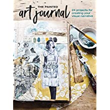 The Painted Art Journal: 24 Projects for Creating Your Visual Narrative (English Edition)