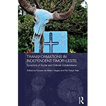 Transformations in Independent Timor-Leste: Dynamics of Social and Cultural Cohabitations (Routledge/City University of Hong Kong Southeast Asia Series Book 8) (English Edition)