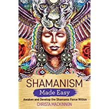 Shamanism Made Easy: Awaken and Develop the Shamanic Force Within (English Edition)