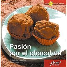 Pasión por el Chocolate. Historia del chocolate. Sabrosas recetas (Spanish Edition)