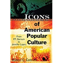 Icons of American Popular Culture: From P.T. Barnum to Jennifer Lopez (English Edition)