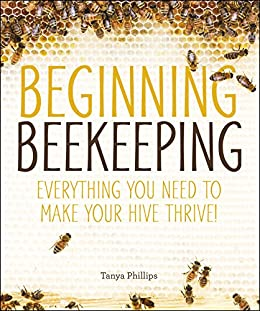 """""""Beginning Beekeeping: Everything You Need to Make Your Hive Thrive! (English Edition)"""",作者:[Phillips, Tanya]"""