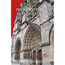 The North Transept of Reims Cathedral: Design, Construction, and Visual Programs (AVISTA Studies in the History of Medieval Technology, Science and Art Book 11) (English Edition)