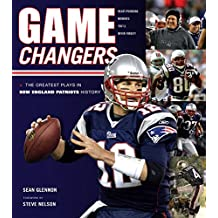 Game Changers: New England Patriots: The Greatest Plays in New England Patriots History (English Edition)