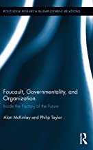 Foucault, Governmentality, and Organization: Inside the Factory of the Future (Routledge Research in Employment Relations ...