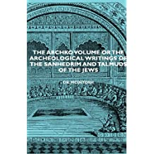The Archko Volume or the Archeological Writings of the Sanhedrim and Talmuds of the Jews (English Edition)