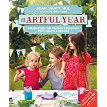 The Artful Year: Celebrating the Seasons and Holidays with Crafts and Recipes--Over 175 Family- friendly Activities (English Edition)
