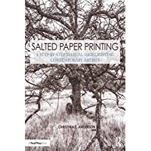 Salted Paper Printing: A Step-by-Step Manual Highlighting Contemporary Artists (Contemporary Practices in Alternative Process Photography) (English Edition)