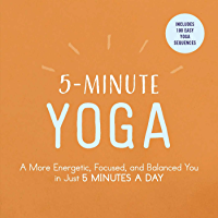 5-Minute Yoga: A More Energetic, Focused, and Balanced You in Just 5 Minutes a Day (English Edition)