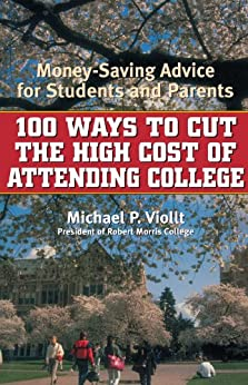 """""""100 Ways to Cut the High Cost of Attending College: Money-Saving Advice for Students and Parents (English Edition)"""",作者:[Viollt, Michael P.]"""