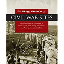 Big Book of Civil War Sites: From Fort Sumter to Appomattox, a Visitor's Guide to the History, Personalities, and Places of America's Battlefields (English Edition)
