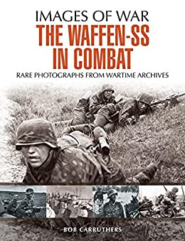 """""""The Waffen SS in Combat: A photographic history (Images of War) (English Edition)"""",作者:[Carruthers, Bob]"""