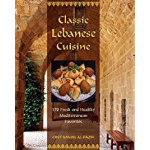 Classic Lebanese Cuisine: 170 Fresh and Healthy Mediterranean Favorites (English Edition)