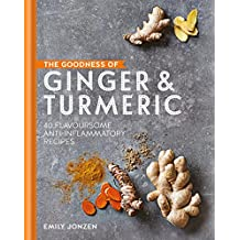 The Goodness of Ginger & Turmeric: 40 flavoursome anti-inflammatory recipes (The goodness of….) (English Edition)