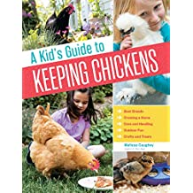 A Kid's Guide to Keeping Chickens: Best Breeds, Creating a Home, Care and Handling, Outdoor Fun, Crafts and Treats (English Edition)