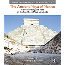 The Ancient Maya of Mexico: Reinterpreting the Past of the Northern Maya Lowlands (Approaches to Anthropological Archaeology) (English Edition)