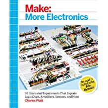 Make: More Electronics: Journey Deep Into the World of Logic Chips, Amplifiers, Sensors, and Randomicity (English Edition)