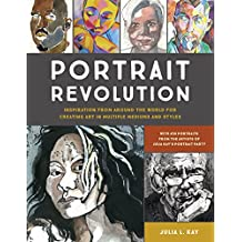 Portrait Revolution: Inspiration from Around the World For Creating Art in Multiple Mediums and Styles (English Edition)