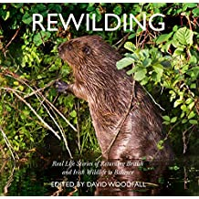 Rewilding: Real Life Stories of Returning British and Irish Wildlife to Balance (English Edition)