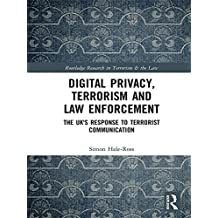 Digital Privacy, Terrorism and Law Enforcement: The UK's Response to Terrorist Communication (Routledge Research in Terrorism and the Law) (English Edition)