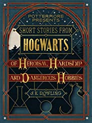 Short Stories from Hogwarts of Heroism, Hardship and Dangerous Hobbies (PottermorePresents Book 1) (English Ed