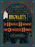 Short Stories from Hogwarts of Heroism, Hardship and Dangerous Hobbies (PottermorePresents)