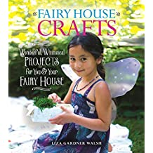 Fairy House Crafts: Wonderful, Whimsical Projects for You and Your fairy House (English Edition)