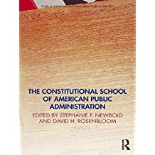 The Constitutional School of American Public Administration (Public Administration and Public Policy) (English Edition)