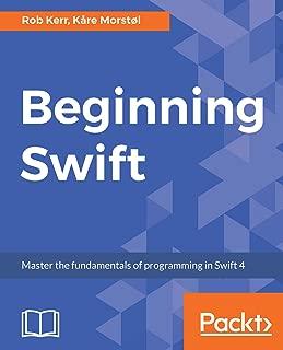 Beginning Swift: Master the fundamentals of programming in Swift 4 (English Edition)