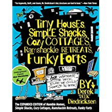Tiny Houses, Simple Shacks, Cozy Cottages, Ramshackle Retreats, Funky Forts: And Whatever the Heck Else We Could Squeeze in Here (English Edition)